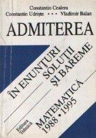 Admiterea in enunturi, solutii si bareme, Volumul al II-lea - Matematica: 1988-1995