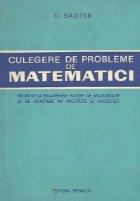 Culegere de probleme de matematici propuse la examenele scrise de maturitate si de admitere in institute si facultati
