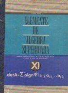 Elemente de algebra superioara (manual pentru clasa a XI-a liceu, sectia reala si anul III licee de specialitate)