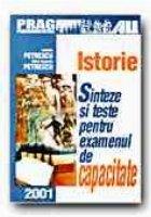 ISTORIE. SINTEZE SI TESTE PENTRU EXAMENUL DE CAPACITATE (dupa manualele alternative)