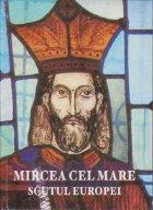 Mircea cel Mare. Scutul Europei