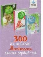 300 de activitati Montessori pentru copilul tau