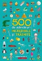 500 de adevăruri incredibile și trăsnite