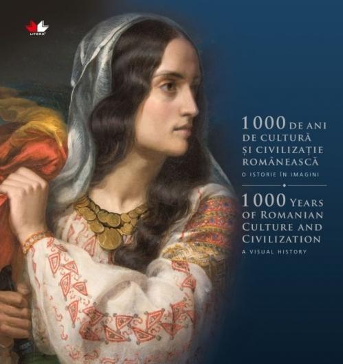 1000 de ani de cultură și civilizație românească. O istorie în imagini. Ediție bilingvă