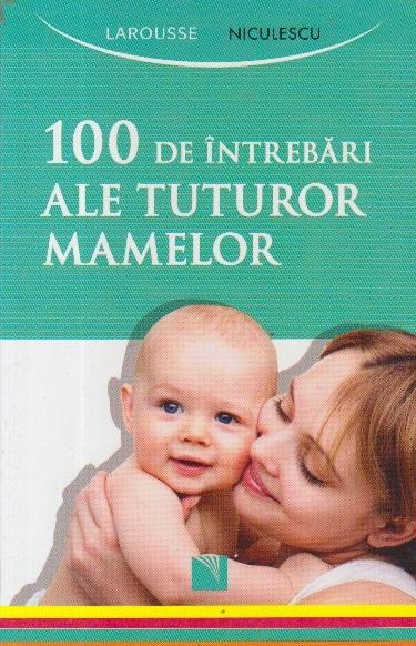 100 de intrebari ale tuturor mamelor (Larousse)