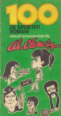 100 de sportivi romani vazuti si comentati de Al. Clenciu