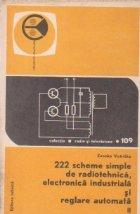 222 scheme simple de radiotehnica, electronica industriala si reglare automata, Volumul I