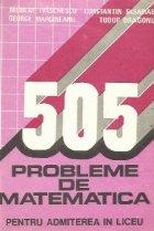 505 probleme de matematica pentru admiterea in liceu