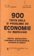 900 teste grila si probleme de economie cu rezolvari - Pentru bacalaureat, admiterea in invatamantul superior si licenta