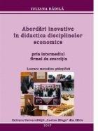 Abordari inovative in didactica disciplinelor economice prin intermediul firmei de exercitiu. Lucrare metodico-stiintifica