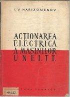 Actionarea electrica a masinilor unelte (traducere din limba rusa dupa editia a doua)