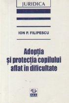 ADOPTIA SI PROTECTIA COPILULUI AFLAT IN DIFICULTATE