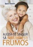 Ajută-te singur să îmbătrânești frumos
