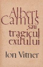 Albert Camus sau tragicul exilului