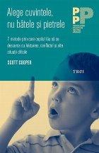 Alege cuvintele, nu bâtele şi pietrele. 7 metode prin care copilul tău să se descurce cu hărţuirea, conflictul şi alte situaţii dificile