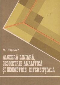 Algebra liniara, geometrie analitica si geometrie diferentiala