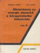 Alimentarea cu energie electrica a intreprinderilor industriale, Volumul al II-lea - Structura si regimurile de functionare ale sistemelor electroenergetice industriale
