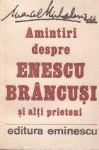 Amintiri despre Enescu, Brancusi si alti prieteni