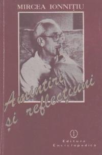 Amintiri si Reflectiuni - Mircea Ionnitiu