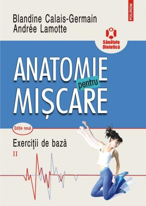 Anatomie pentru mişcare. Vol. II: Exerciţii de bază (ediţia a II-a)