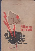 50 de Ani Sub Arme, Volumul I