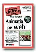 ANIMATIA PE WEB. THE COMPLETE IDIOT S GUIDE (CD-ul contine versiuni de proba ale instrumentelor populare de animatie si exemplele din carte!)