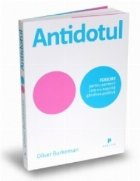 Antidotul. FERICIRE pentru oamenii care nu suporta gandirea pozitiva