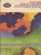 Antologia poeziei franceze - De la Rimbaud pina azi, Volumul I
