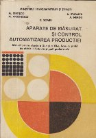 Aparate de Masurat si Control Automatizarea Productiei, Manual pentru clasele a XI-a si a XII-a, licee cu profil de chimie industriala si scoli profesionaleroductiei