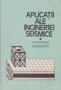 Aplicatii ale ingineriei seismice, Volumul I