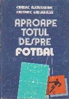 Aproape totul despre fotbal