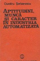 Aptitudini, munca si caracter in industria automatizata