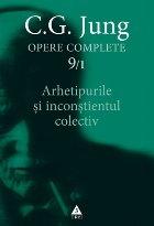 Arhetipurile şi inconştientul colectiv - Opere Complete, vol. 9/1