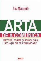 Arta de a comunica. Metode, forme și psihologia situațiilor de comunicare (ediția a II-a)