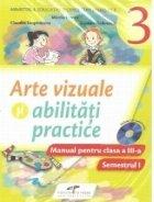 Arte vizuale si abilitati practice. Manual pentru clasa a III-a (Partea I si partea II)