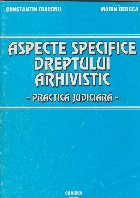 Aspecte specifice dreptului arhivistic - practica judiciara