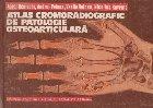 Atlas cromoradiografic de patologie osteoarticulara