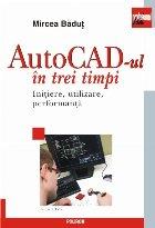 AutoCAD-ul în trei timpi. Inițiere, utilizare, performanță