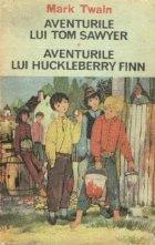 Aventurile lui Tom Sawyer. Aventurile lui Huckleberry Finn