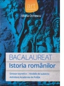 Bacalaureat - Istoria Romanilor (Sinteze teoretice. Modele de subiecte. Admitere Academia de Politie) (Editie 2014)