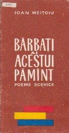 Barbati ai Acestui Pamint - Poeme Scenice