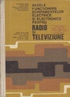 Bazele functionarii echipamentelor electrice si electronice pentru Radio si Televiziune - Manual pentru licee industriale cu profil de electrotehnica, clasele a XI-a si a XII-a, si scoli de maistri
