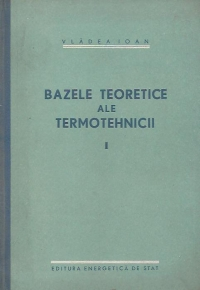 Bazele teoretice ale termotehnicii, Volumul I - Termodinamica tehnica