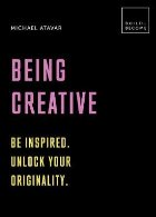 Being Creative: Be inspired. Unlock your originality