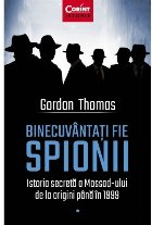 Binecuvantati fie spionii. Istoria secreta a Mossad-ului de la origini pana in 1999