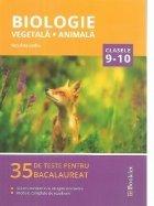 Biologie vegetala si animala. 35 de teste de bacalaureat. Clasele 9-10