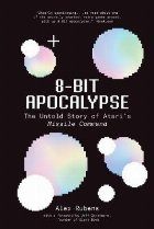 8-Bit Apocalypse: The Untold Story of Atari's Missile Comman