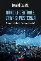 Băncile centrale, criza și postcriza. România și Uniunea Europeană încotro?