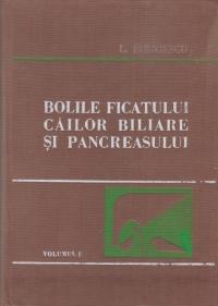 Bolile ficatului, cailor biliare si pancreasului - Volumul I