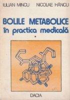 Bolile metabolice in practica medicala, Volumul I